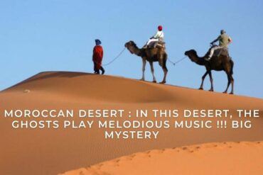 Moroccan desert : In this desert, the ghosts play melodious music !!! Big Mystery